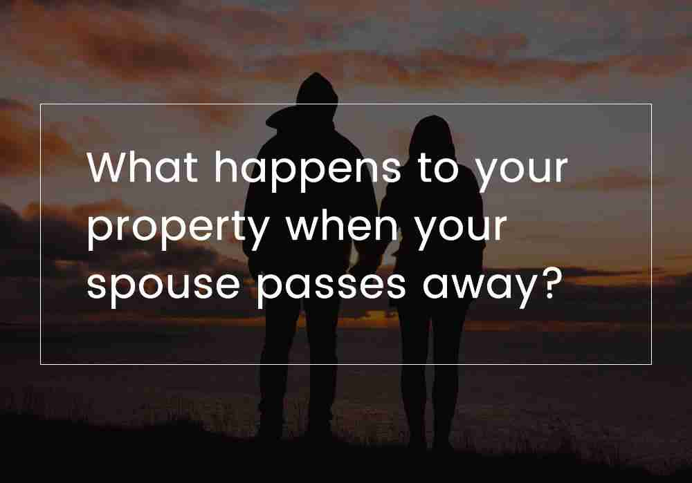 What happens to your property when your spouse passes away?