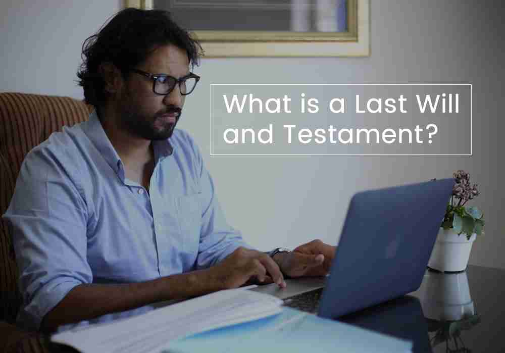 Deceased estate, what is a Last Will and Testament?