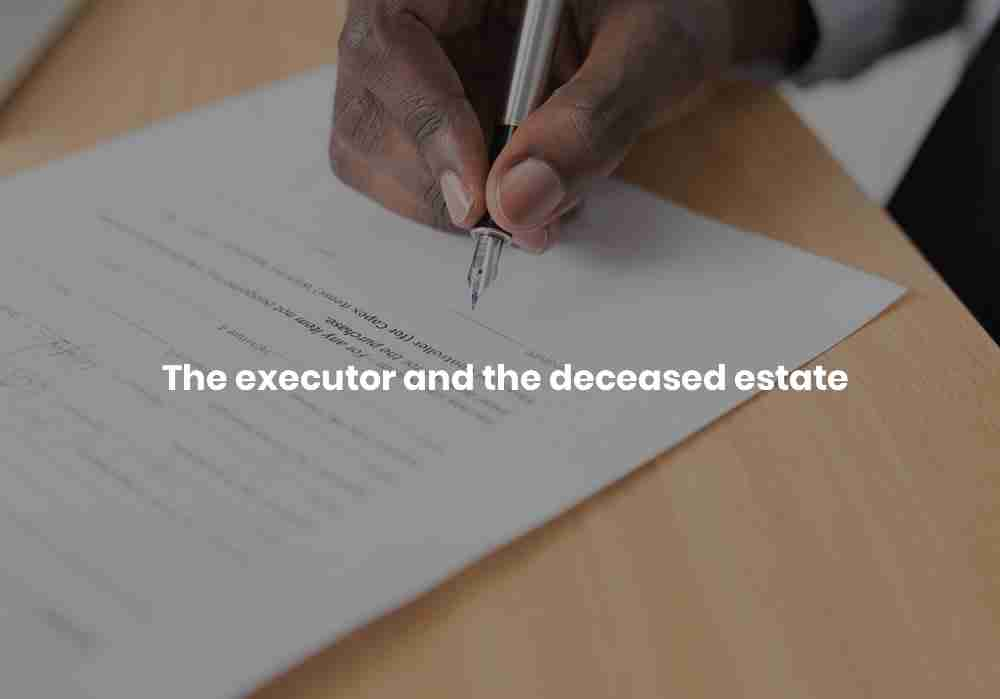The executor and the deceased estate